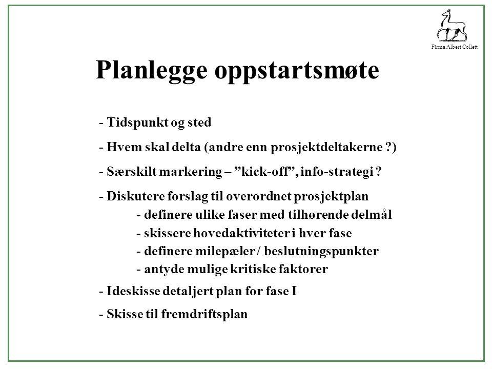 """Firma Albert Collett Planlegge oppstartsmøte - Tidspunkt og sted - Hvem skal delta (andre enn prosjektdeltakerne ?) - Særskilt markering – """"kick-off"""","""