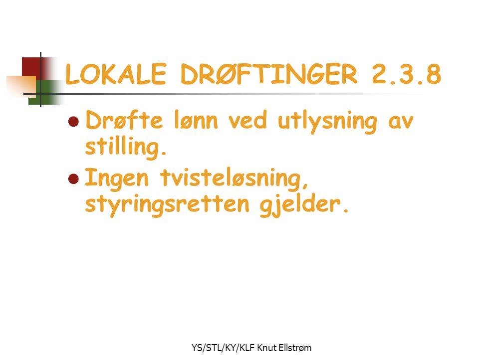 YS/STL/KY/KLF Knut Ellstrøm LOKALE DRØFTINGER 2.3.8 l Drøfte lønn ved utlysning av stilling. l Ingen tvisteløsning, styringsretten gjelder.
