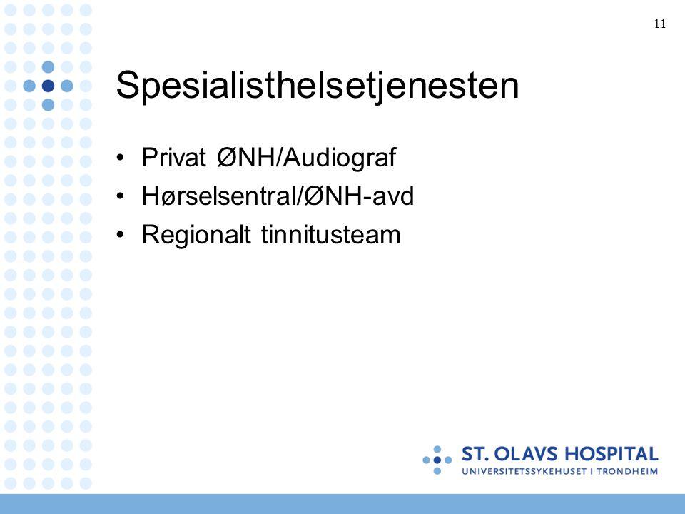 11 Spesialisthelsetjenesten •Privat ØNH/Audiograf •Hørselsentral/ØNH-avd •Regionalt tinnitusteam