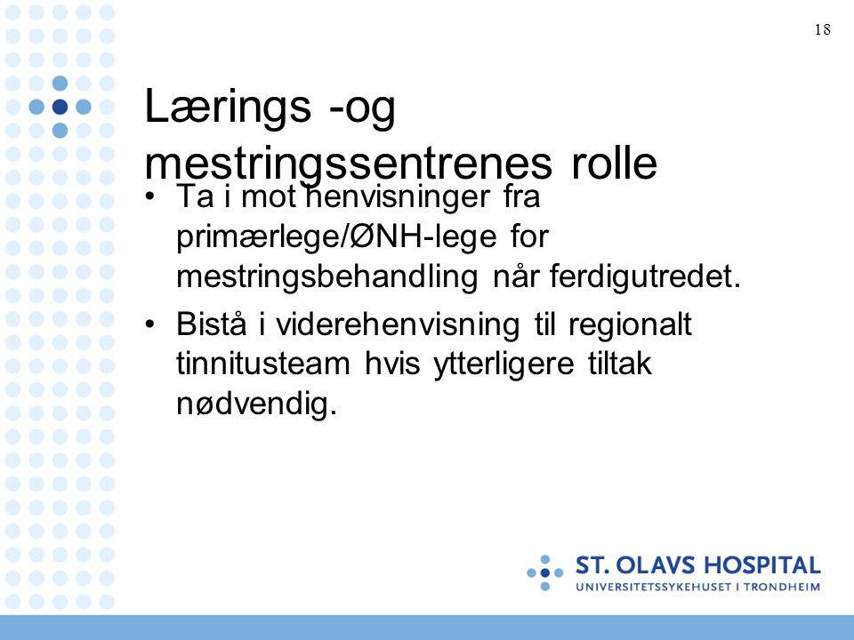 18 Lærings -og mestringssentrenes rolle •Ta i mot henvisninger fra primærlege/ØNH-lege for mestringsbehandling når ferdigutredet. •Bistå i viderehenvi