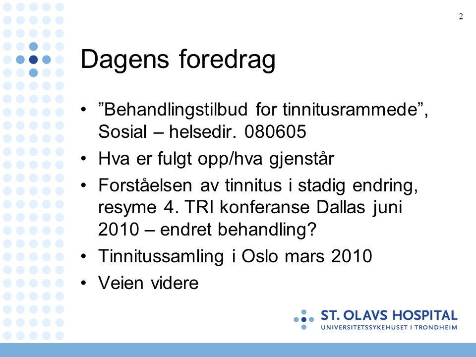 """2 Dagens foredrag •""""Behandlingstilbud for tinnitusrammede"""", Sosial – helsedir. 080605 •Hva er fulgt opp/hva gjenstår •Forståelsen av tinnitus i stadig"""