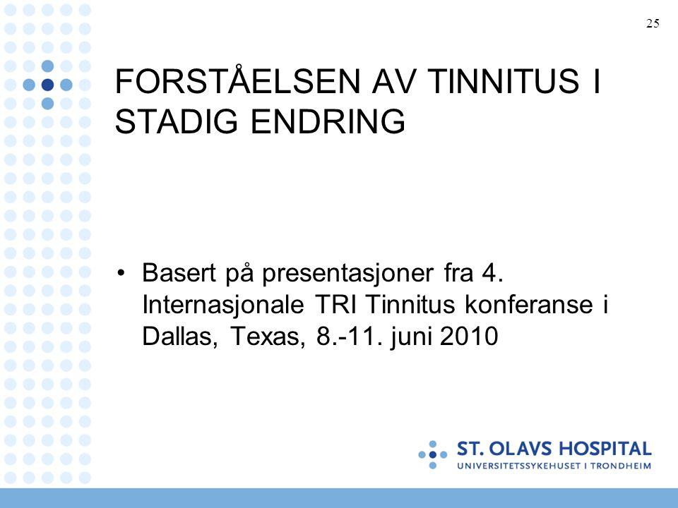 25 FORSTÅELSEN AV TINNITUS I STADIG ENDRING •Basert på presentasjoner fra 4. Internasjonale TRI Tinnitus konferanse i Dallas, Texas, 8.-11. juni 2010