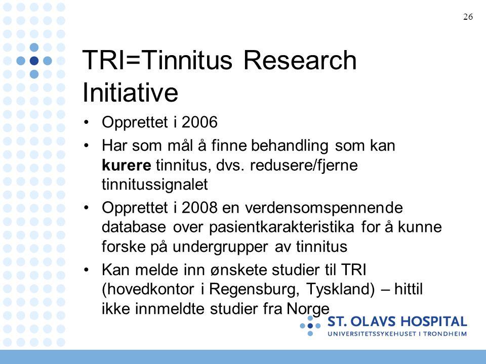 26 TRI=Tinnitus Research Initiative •Opprettet i 2006 •Har som mål å finne behandling som kan kurere tinnitus, dvs. redusere/fjerne tinnitussignalet •