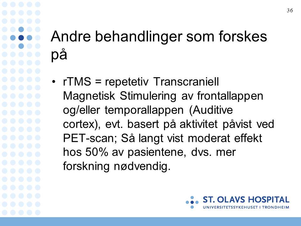 36 Andre behandlinger som forskes på •rTMS = repetetiv Transcraniell Magnetisk Stimulering av frontallappen og/eller temporallappen (Auditive cortex),