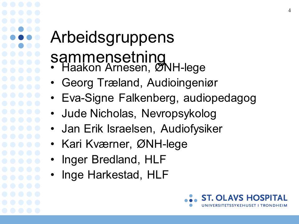4 Arbeidsgruppens sammensetning •Haakon Arnesen, ØNH-lege •Georg Træland, Audioingeniør •Eva-Signe Falkenberg, audiopedagog •Jude Nicholas, Nevropsyko