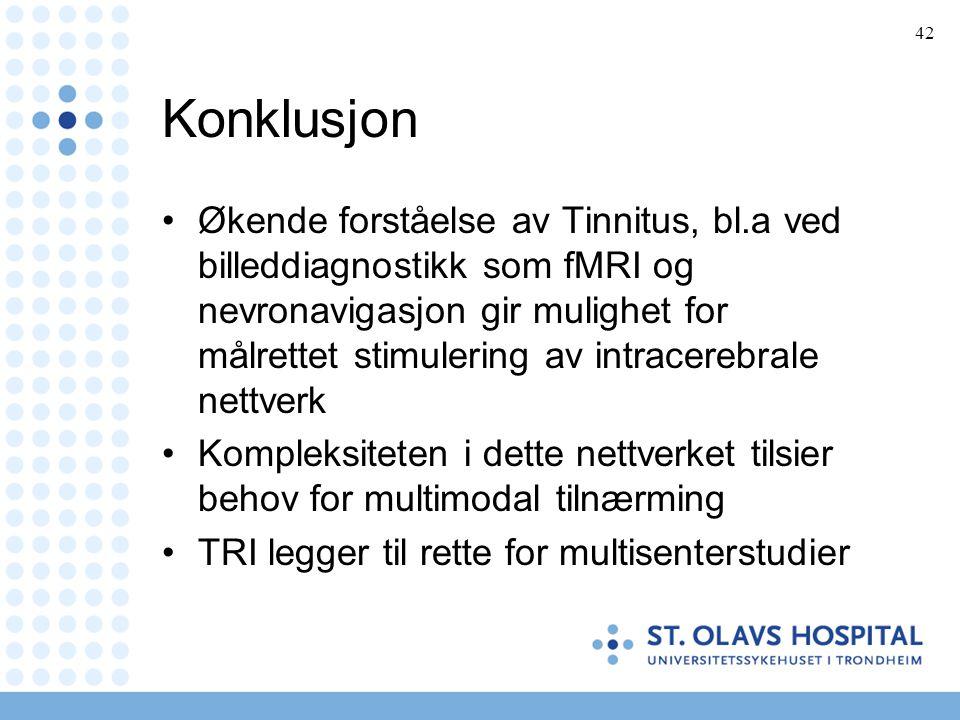 42 Konklusjon •Økende forståelse av Tinnitus, bl.a ved billeddiagnostikk som fMRI og nevronavigasjon gir mulighet for målrettet stimulering av intrace