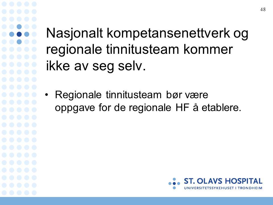 48 Nasjonalt kompetansenettverk og regionale tinnitusteam kommer ikke av seg selv. •Regionale tinnitusteam bør være oppgave for de regionale HF å etab