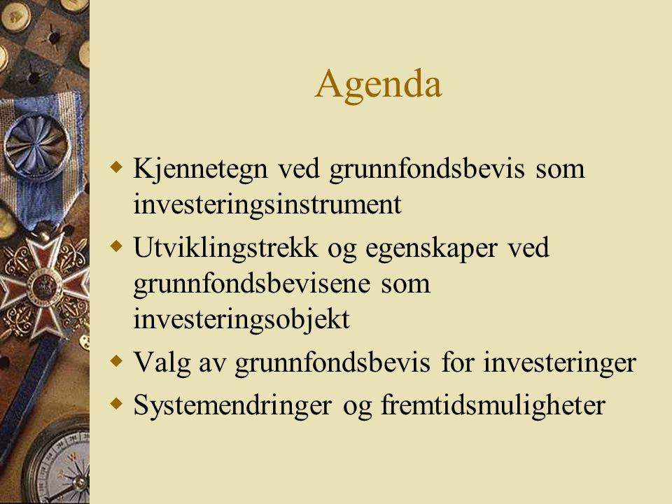 Agenda  Kjennetegn ved grunnfondsbevis som investeringsinstrument  Utviklingstrekk og egenskaper ved grunnfondsbevisene som investeringsobjekt  Val