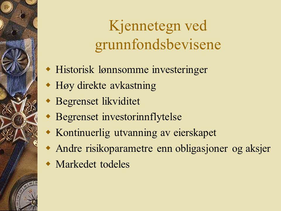  Historisk lønnsomme investeringer  Høy direkte avkastning  Begrenset likviditet  Begrenset investorinnflytelse  Kontinuerlig utvanning av eiersk