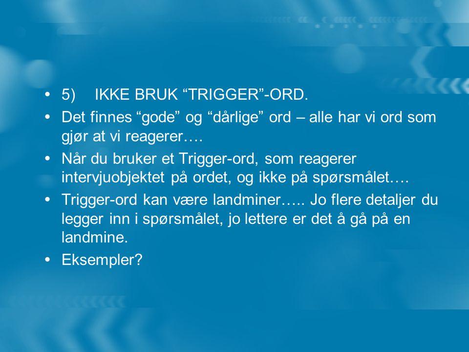  5) IKKE BRUK TRIGGER -ORD.
