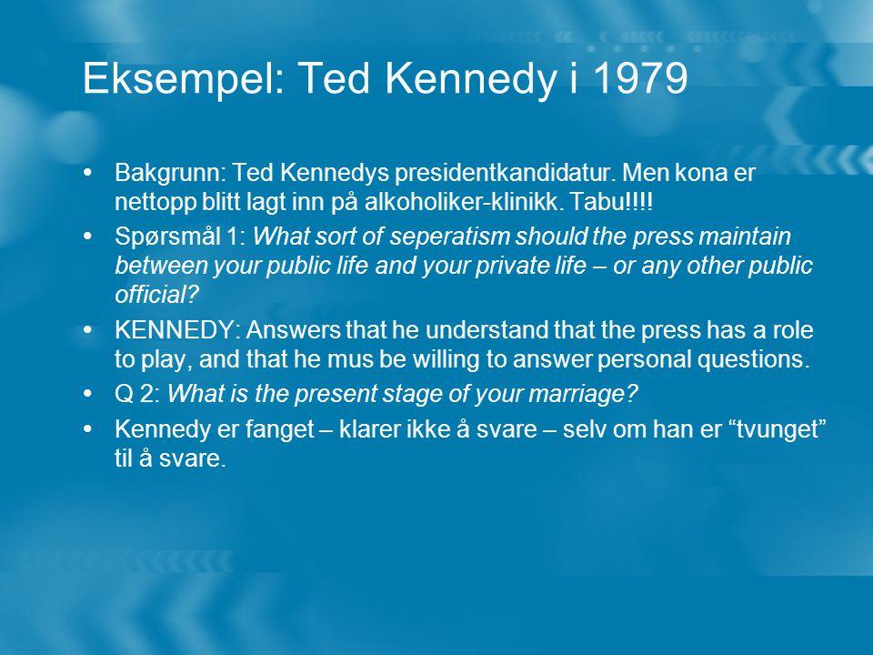 Eksempel: Ted Kennedy i 1979  Bakgrunn: Ted Kennedys presidentkandidatur.