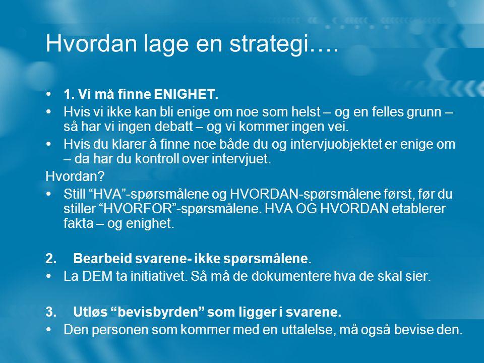 Hvordan lage en strategi…. 1. Vi må finne ENIGHET.