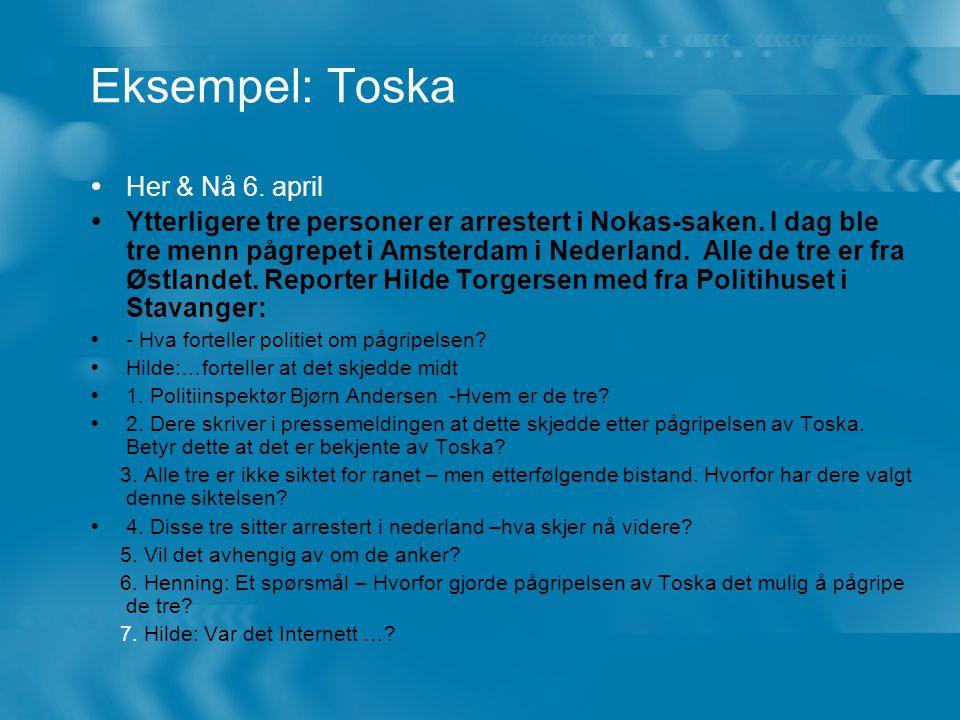 Eksempel: Toska  Her & Nå 6.april  Ytterligere tre personer er arrestert i Nokas-saken.