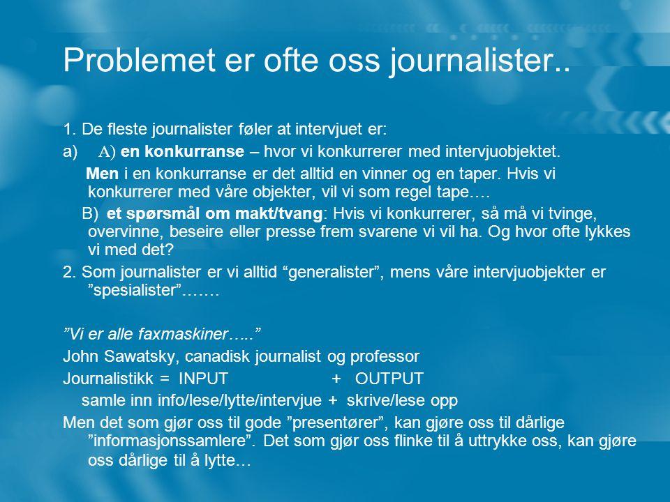 Problemet er ofte oss journalister..1.