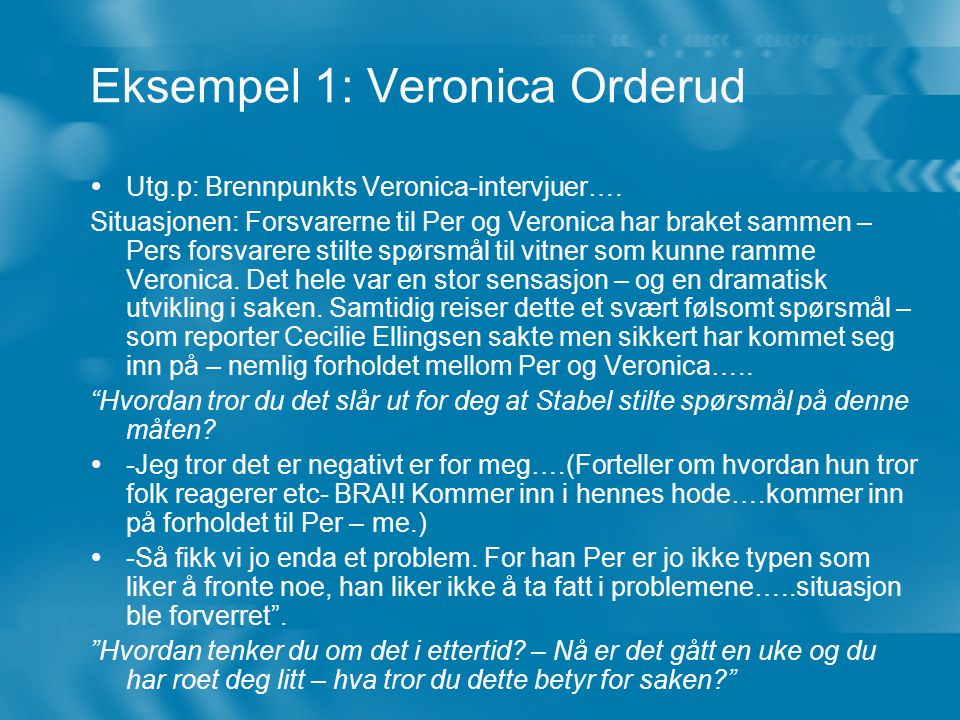 Eksempel 1: Veronica Orderud  Utg.p: Brennpunkts Veronica-intervjuer….