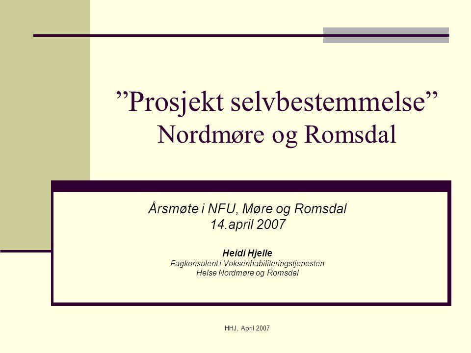 """HHJ, April 2007 """"Prosjekt selvbestemmelse"""" Nordmøre og Romsdal Årsmøte i NFU, Møre og Romsdal 14.april 2007 Heidi Hjelle Fagkonsulent i Voksenhabilite"""
