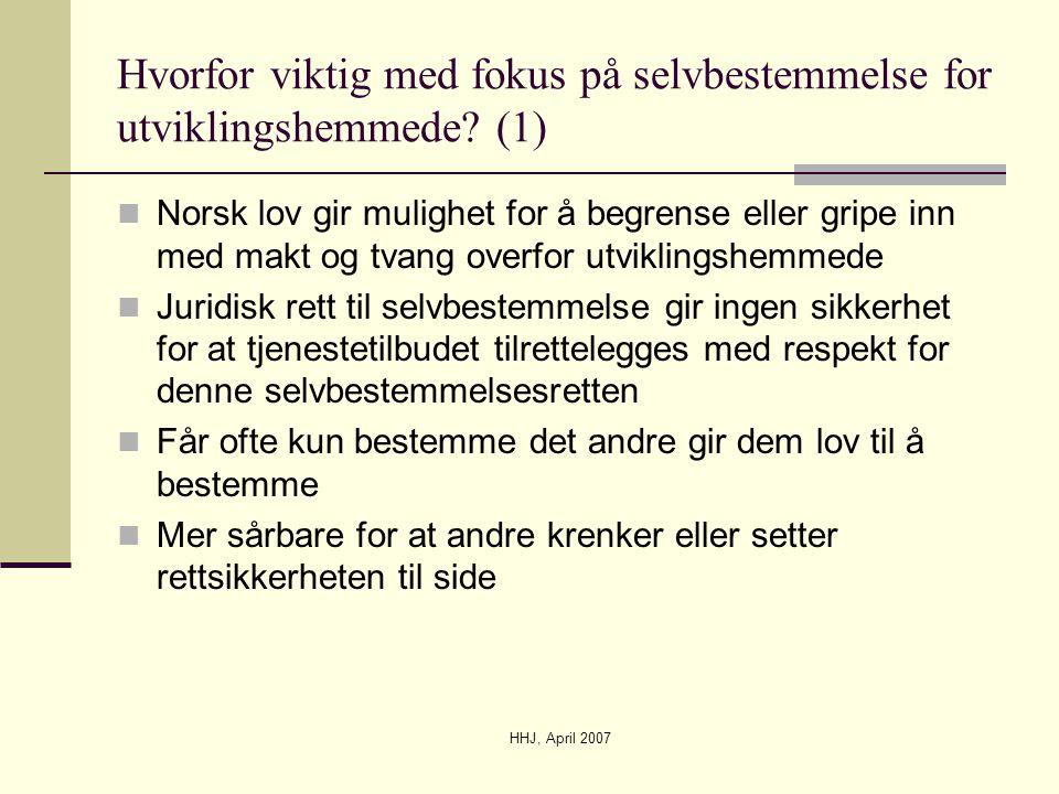 HHJ, April 2007 Hvorfor viktig med fokus på selvbestemmelse for utviklingshemmede? (1)  Norsk lov gir mulighet for å begrense eller gripe inn med mak
