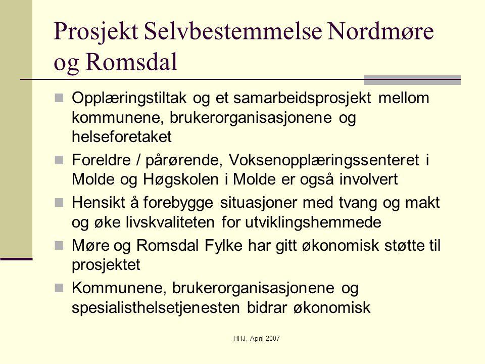 HHJ, April 2007 Prosjekt Selvbestemmelse Nordmøre og Romsdal  Opplæringstiltak og et samarbeidsprosjekt mellom kommunene, brukerorganisasjonene og he