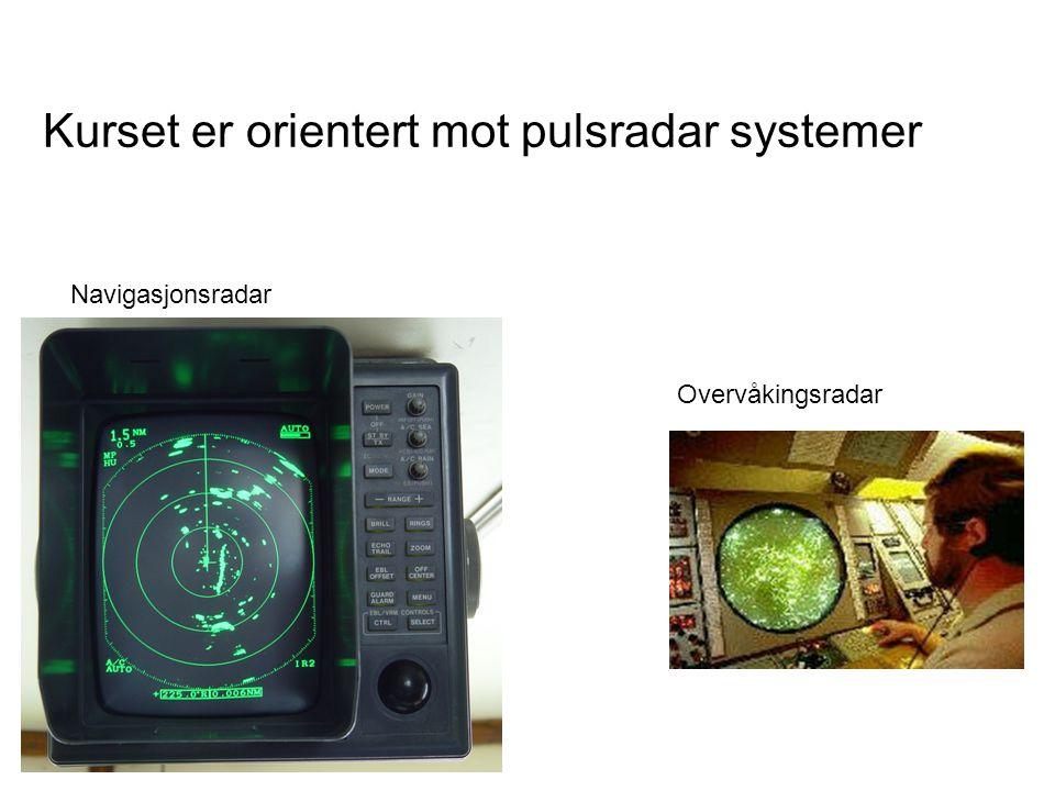 Kurset er orientert mot pulsradar systemer Navigasjonsradar Overvåkingsradar