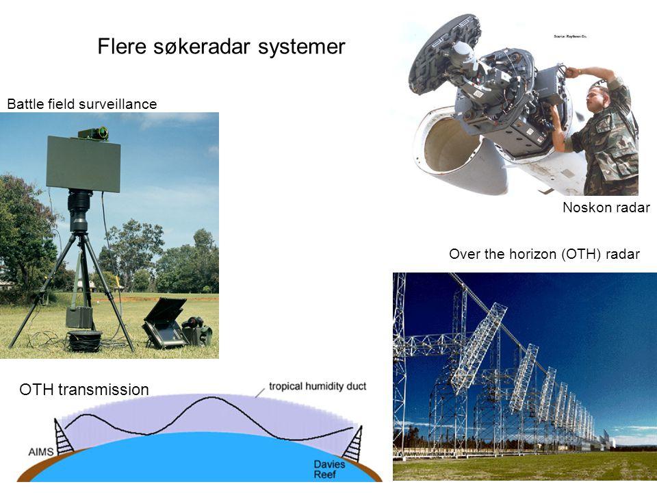 Flere søkeradar systemer Battle field surveillance Over the horizon (OTH) radar Noskon radar OTH transmission