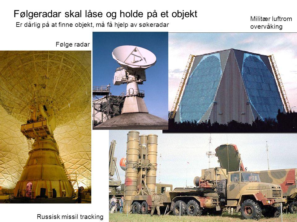 Følgeradar skal låse og holde på et objekt Er dårlig på at finne objekt, må få hjelp av søkeradar Russisk missil tracking Militær luftrom overvåking F