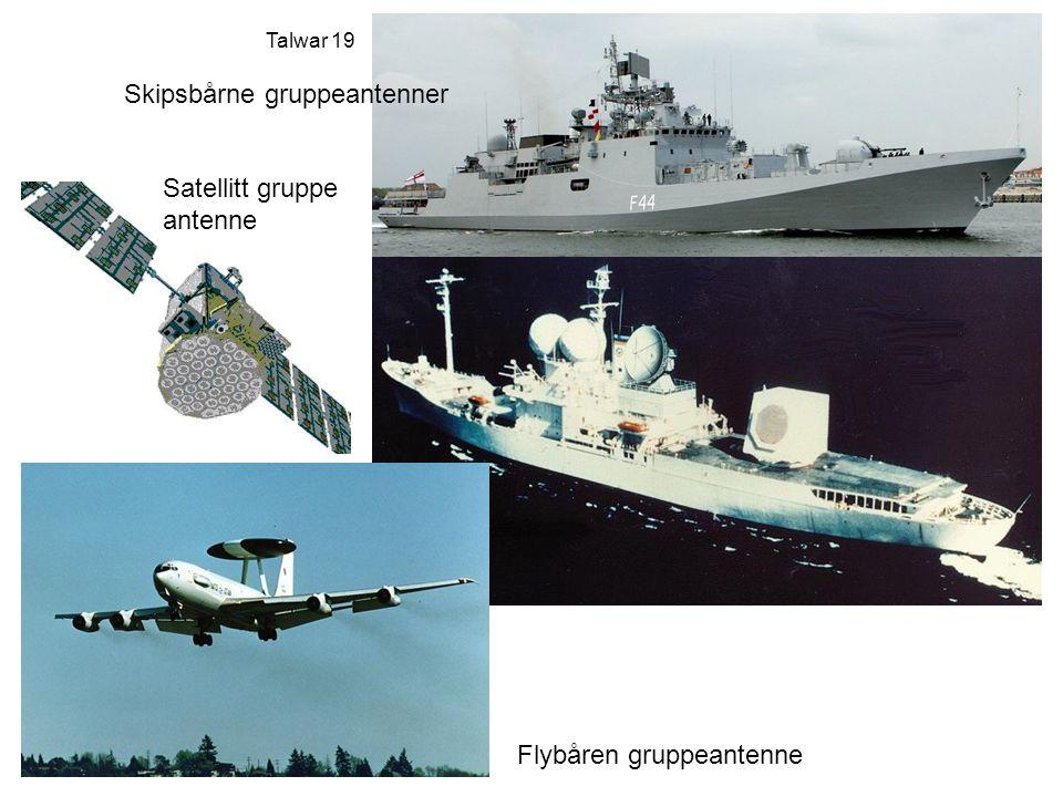 Talwar 19 Skipsbårne gruppeantenner Flybåren gruppeantenne Satellitt gruppe antenne