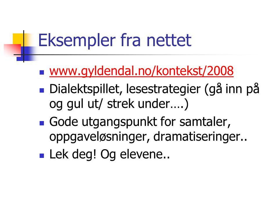 Eksempler fra nettet  www.gyldendal.no/kontekst/2008 www.gyldendal.no/kontekst/2008  Dialektspillet, lesestrategier (gå inn på og gul ut/ strek unde