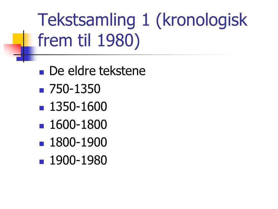 Tekstsamling 1 (kronologisk frem til 1980)  De eldre tekstene  750-1350  1350-1600  1600-1800  1800-1900  1900-1980