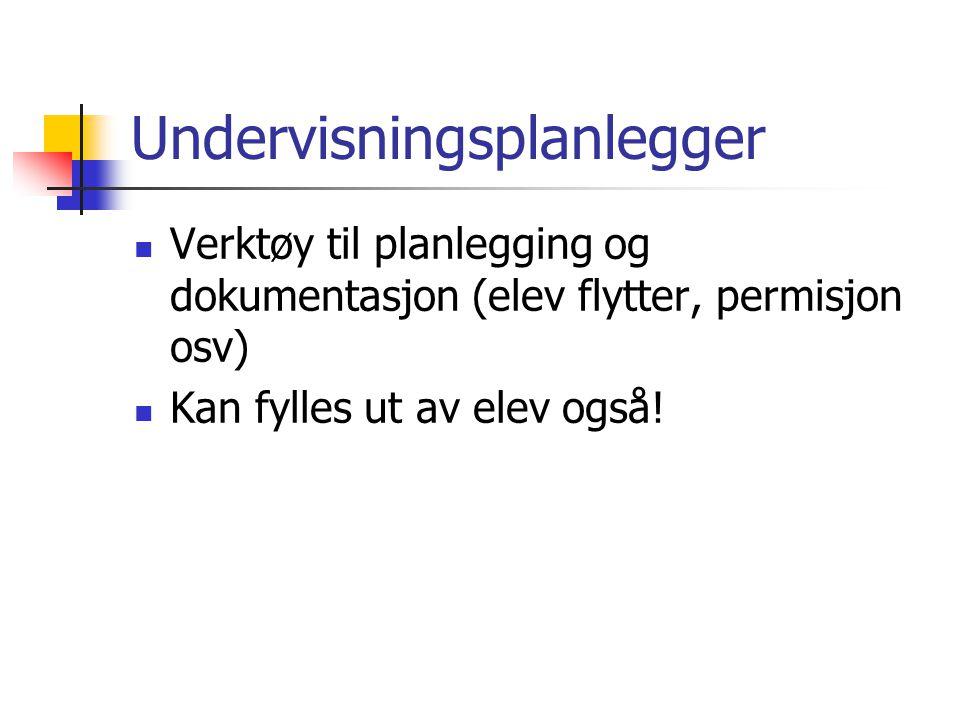 Undervisningsplanlegger  Verktøy til planlegging og dokumentasjon (elev flytter, permisjon osv)  Kan fylles ut av elev også!