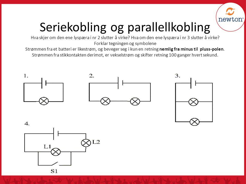 Seriekobling og parallellkobling Hva skjer om den ene lyspæra i nr 2 slutter å virke? Hva om den ene lyspæra i nr 3 slutter å virke? Forklar tegningen