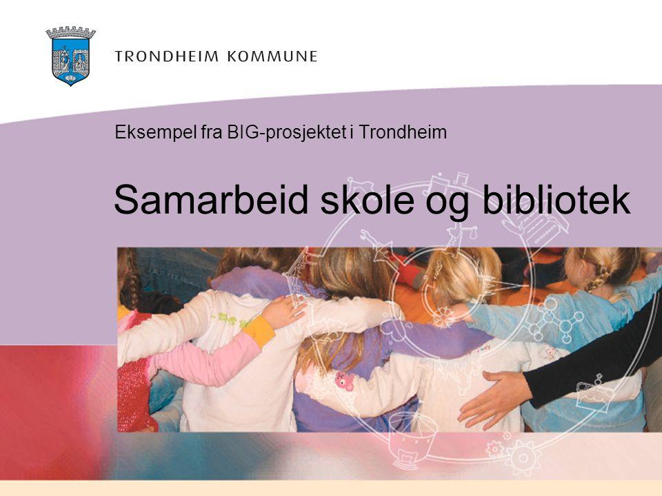 Samarbeid skole og bibliotek Eksempel fra BIG-prosjektet i Trondheim