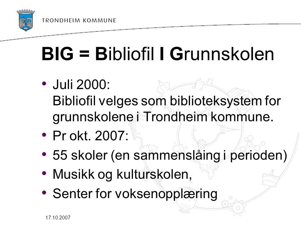 17.10.2007 BIG = Bibliofil I Grunnskolen • Juli 2000: Bibliofil velges som biblioteksystem for grunnskolene i Trondheim kommune.