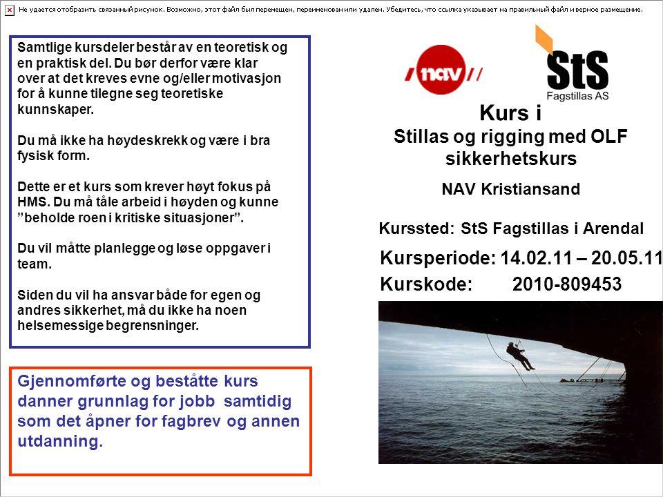 Kursperiode: 14.02.11 – 20.05.11 Kurskode:2010-809453 a Kurs i Stillas og rigging med OLF sikkerhetskurs NAV Kristiansand Kurssted: StS Fagstillas i A