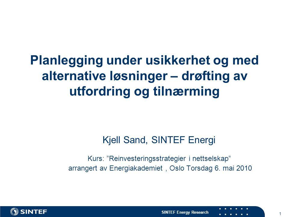 SINTEF Energy Research 2 Oversikt  Litt om usikkerhet og risiko  Metodikk for risikoanalyser – reinvesteringsanalyser  Risikoindikatorer – et nødvendig element i risikostyringen  Verktøy for risikostyring  Eksempler