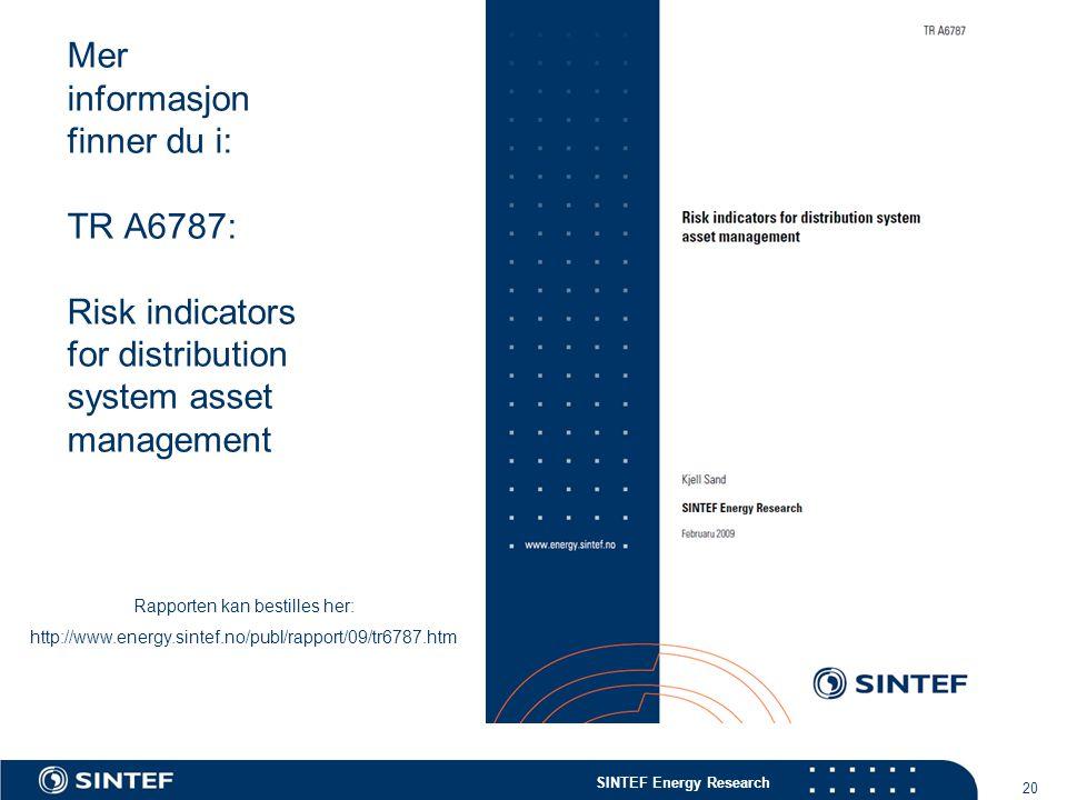 SINTEF Energy Research 20 Mer informasjon finner du i: TR A6787: Risk indicators for distribution system asset management Rapporten kan bestilles her: