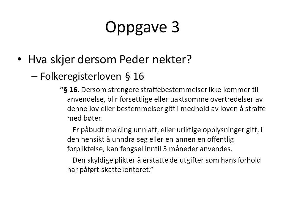 """Oppgave 3 • Hva skjer dersom Peder nekter? – Folkeregisterloven § 16 """"§ 16. Dersom strengere straffebestemmelser ikke kommer til anvendelse, blir fors"""