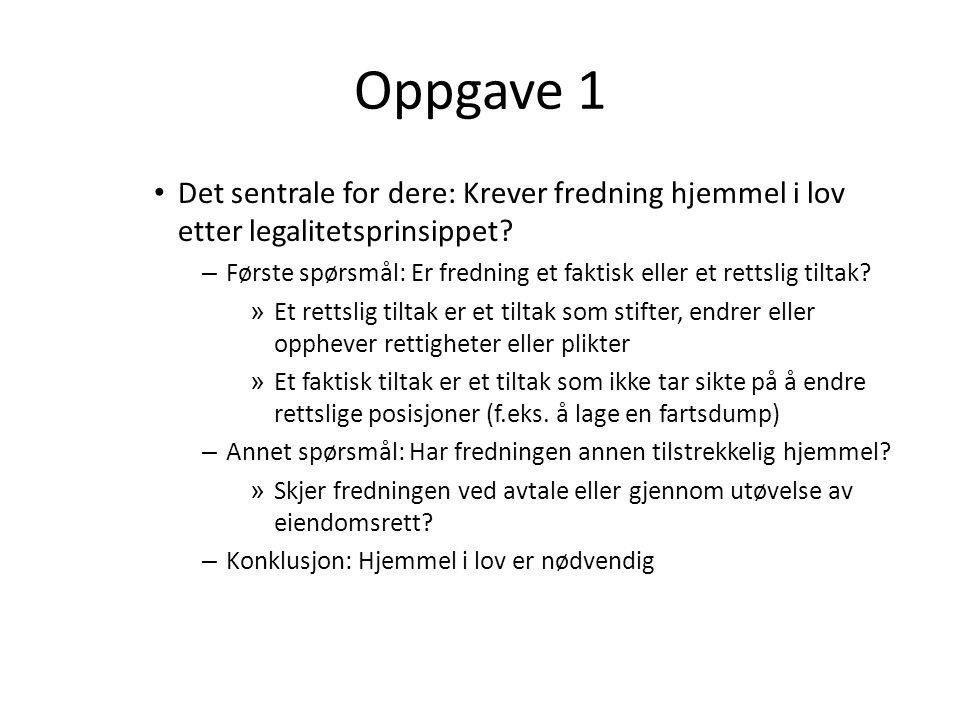 Oppgave 1 • Det sentrale for dere: Krever fredning hjemmel i lov etter legalitetsprinsippet? – Første spørsmål: Er fredning et faktisk eller et rettsl