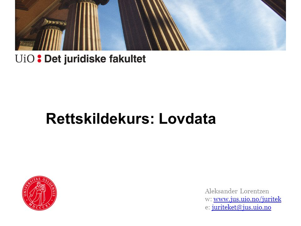 Rettskildekurs: Lovdata Aleksander Lorentzen w: www.jus.uio.no/juritekwww.jus.uio.no/juritek e: juriteket@jus.uio.nojuriteket@jus.uio.no