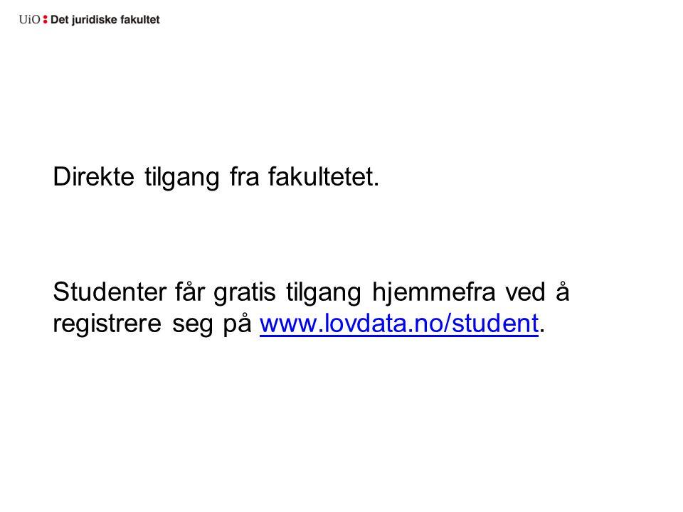 Direkte tilgang fra fakultetet. Studenter får gratis tilgang hjemmefra ved å registrere seg på www.lovdata.no/student.www.lovdata.no/student