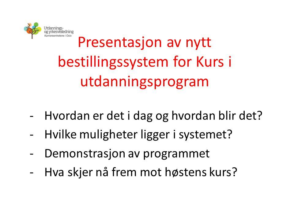 -Hvordan er det i dag og hvordan blir det? -Hvilke muligheter ligger i systemet? -Demonstrasjon av programmet -Hva skjer nå frem mot høstens kurs?