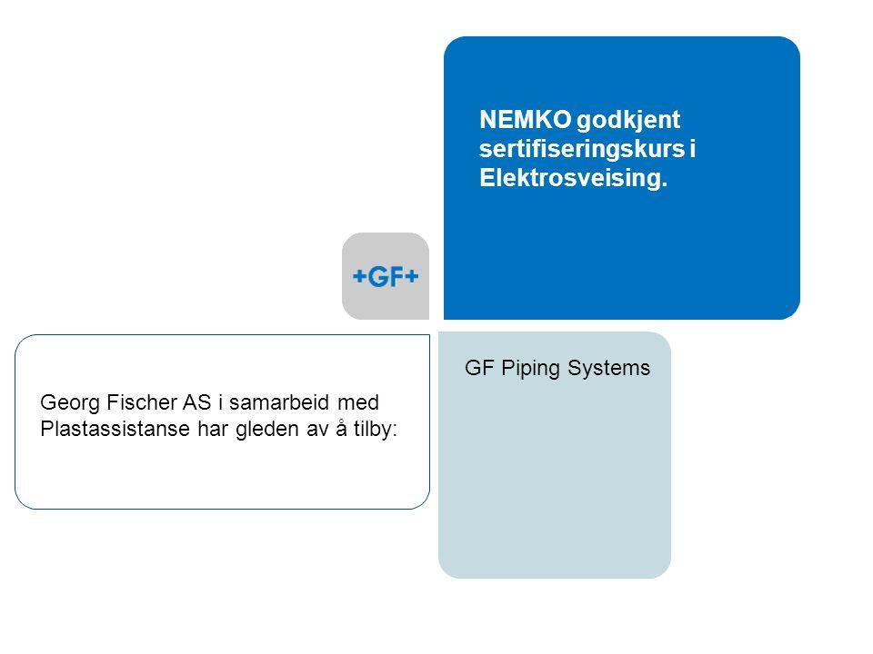 GF Piping Systems NEMKO godkjent sertifiseringskurs i Elektrosveising. Georg Fischer AS i samarbeid med Plastassistanse har gleden av å tilby: