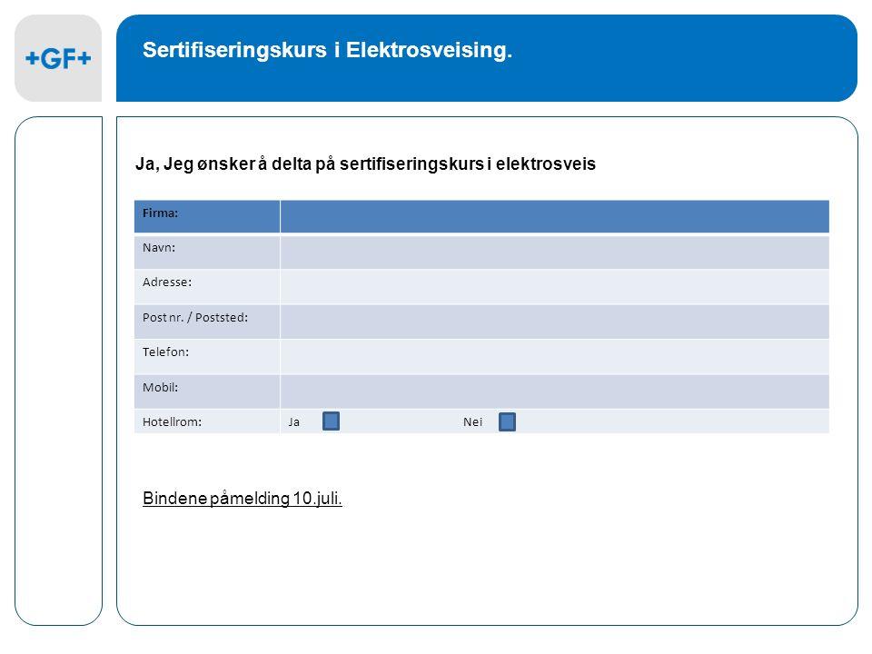 Firma: Navn: Adresse: Post nr. / Poststed: Telefon: Mobil: Hotellrom:JaNei Ja, Jeg ønsker å delta på sertifiseringskurs i elektrosveis Bindene påmeldi