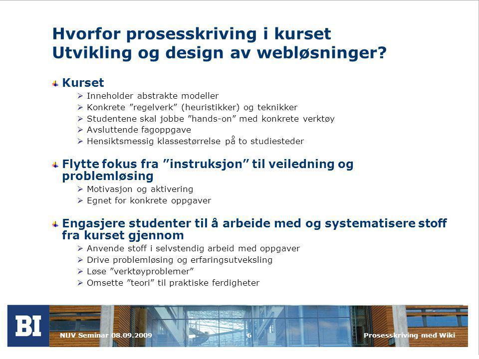 NUV Seminar 08.09.2009Prosesskriving med Wiki17 Takk for oppmerksomheten! Spørsmål?