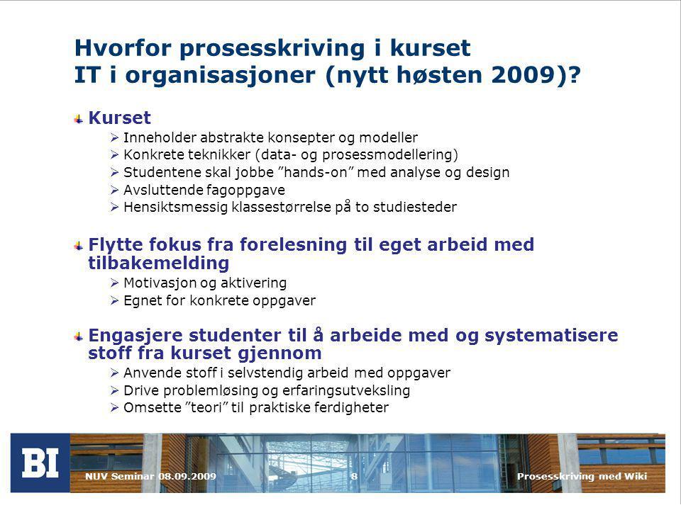 NUV Seminar 08.09.2009Prosesskriving med Wiki8 Hvorfor prosesskriving i kurset IT i organisasjoner (nytt høsten 2009).