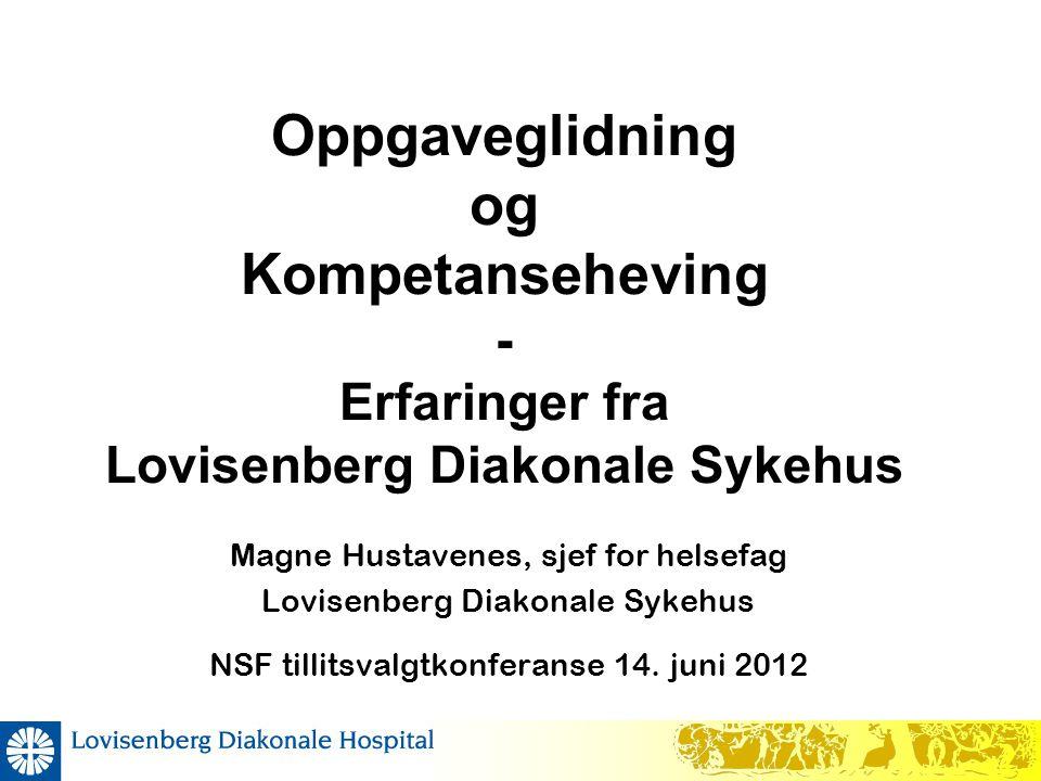 Oppgaveglidning og Kompetanseheving - Erfaringer fra Lovisenberg Diakonale Sykehus Magne Hustavenes, sjef for helsefag Lovisenberg Diakonale Sykehus N