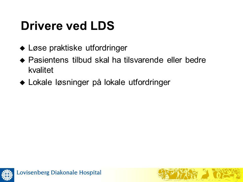 Drivere ved LDS  Løse praktiske utfordringer  Pasientens tilbud skal ha tilsvarende eller bedre kvalitet  Lokale løsninger på lokale utfordringer