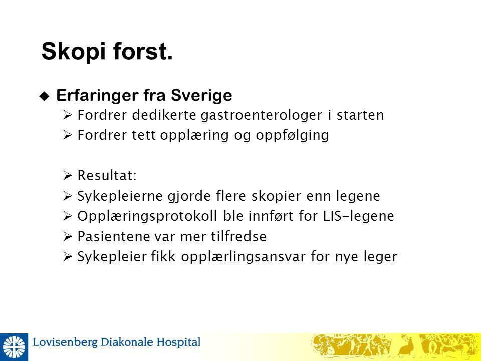 Skopi forst.  Erfaringer fra Sverige  Fordrer dedikerte gastroenterologer i starten  Fordrer tett opplæring og oppfølging  Resultat:  Sykepleiern