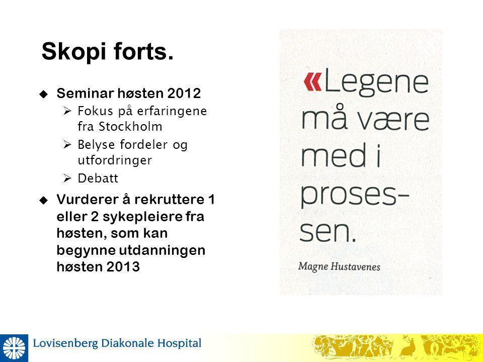 Skopi forts.  Seminar høsten 2012  Fokus på erfaringene fra Stockholm  Belyse fordeler og utfordringer  Debatt  Vurderer å rekruttere 1 eller 2 s