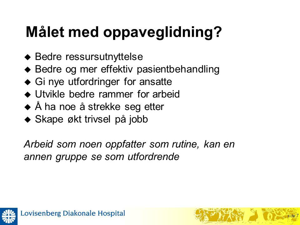 ,, side 7 Målet med oppaveglidning?  Bedre ressursutnyttelse  Bedre og mer effektiv pasientbehandling  Gi nye utfordringer for ansatte  Utvikle be