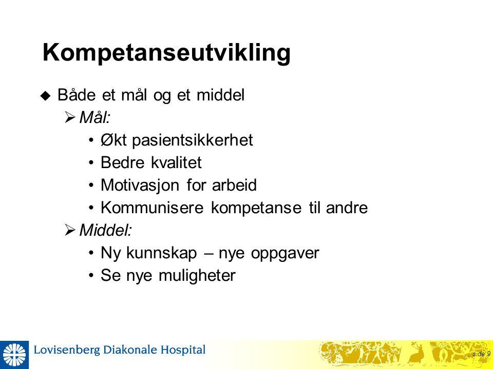 ,, side 9 Kompetanseutvikling  Både et mål og et middel  Mål: •Økt pasientsikkerhet •Bedre kvalitet •Motivasjon for arbeid •Kommunisere kompetanse t